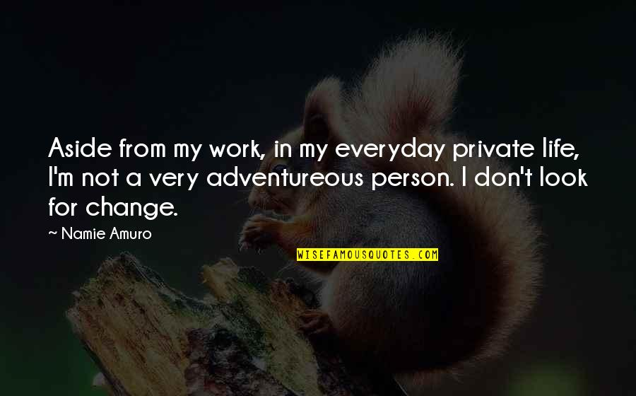 Life Everyday Quotes By Namie Amuro: Aside from my work, in my everyday private