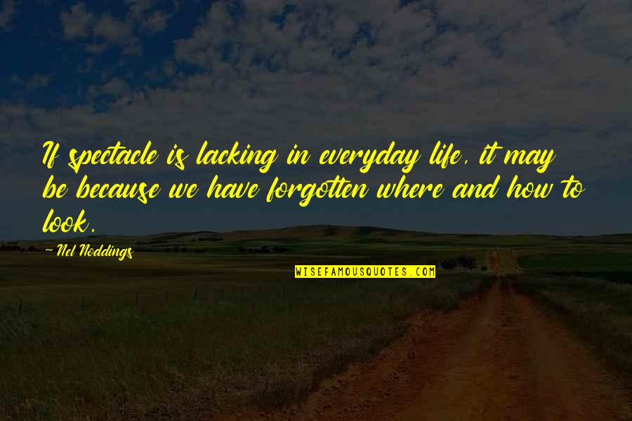 Life Everyday Quotes By Nel Noddings: If spectacle is lacking in everyday life, it