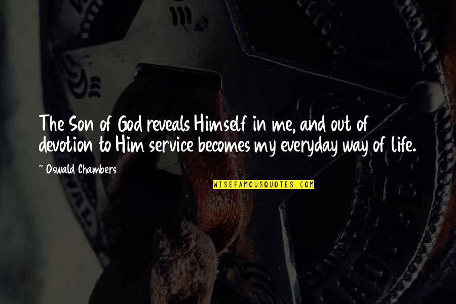Life Everyday Quotes By Oswald Chambers: The Son of God reveals Himself in me,