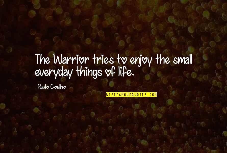 Life Everyday Quotes By Paulo Coelho: The Warrior tries to enjoy the small everyday