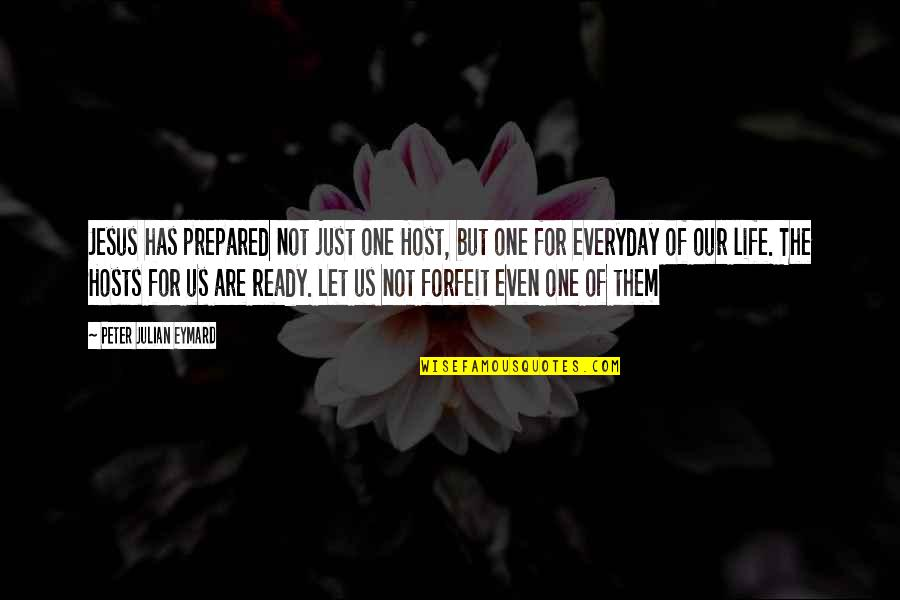 Life Everyday Quotes By Peter Julian Eymard: Jesus has prepared not just one Host, but