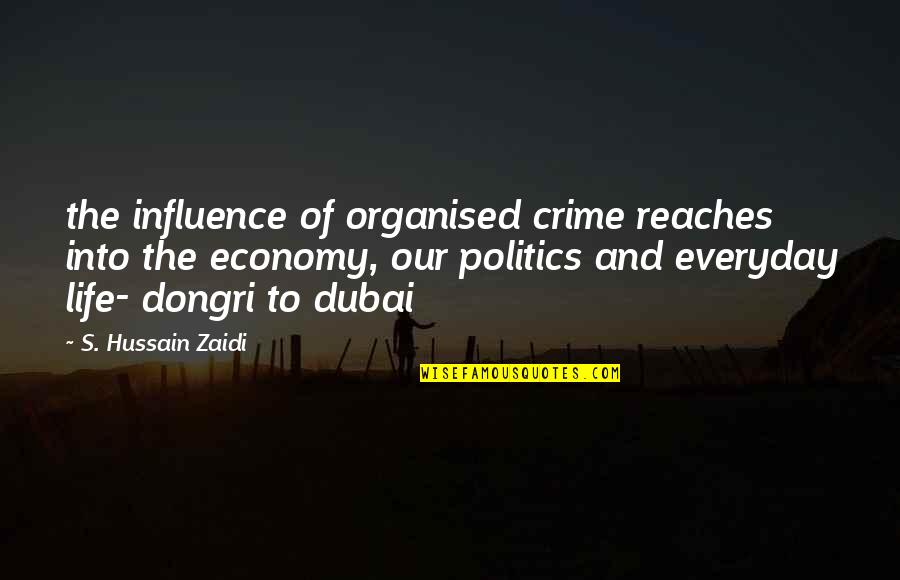 Life Everyday Quotes By S. Hussain Zaidi: the influence of organised crime reaches into the