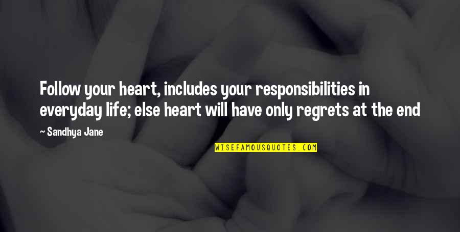 Life Everyday Quotes By Sandhya Jane: Follow your heart, includes your responsibilities in everyday