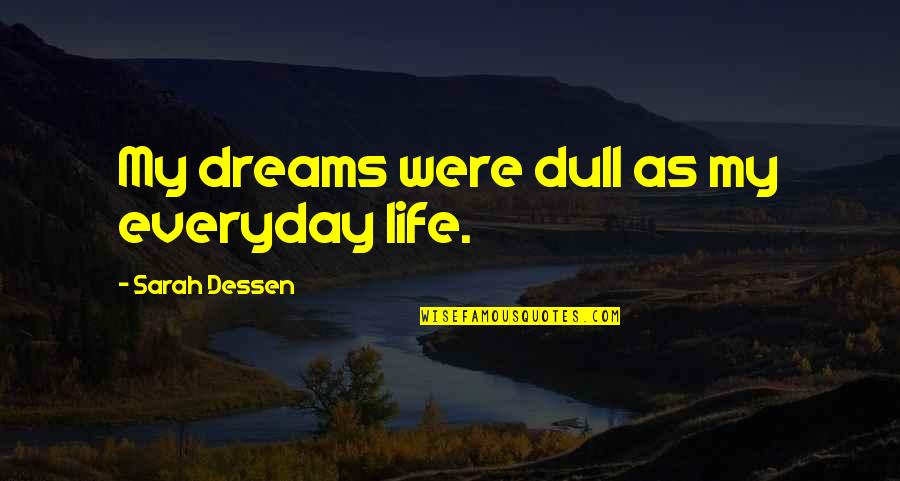 Life Everyday Quotes By Sarah Dessen: My dreams were dull as my everyday life.