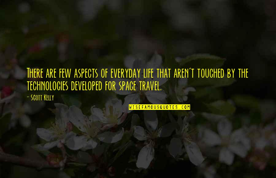 Life Everyday Quotes By Scott Kelly: There are few aspects of everyday life that
