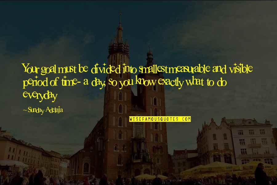 Life Everyday Quotes By Sunday Adelaja: Your goal must be divided into smallest measurable