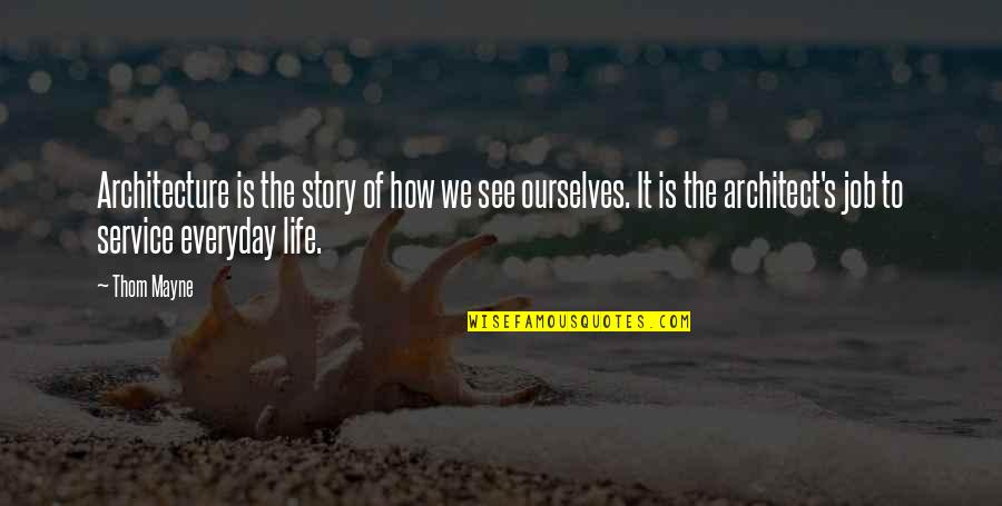 Life Everyday Quotes By Thom Mayne: Architecture is the story of how we see