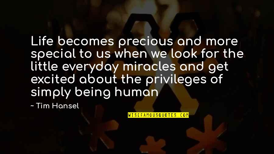 Life Everyday Quotes By Tim Hansel: Life becomes precious and more special to us