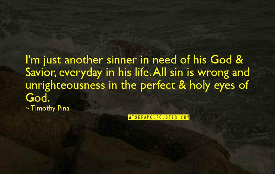 Life Everyday Quotes By Timothy Pina: I'm just another sinner in need of his
