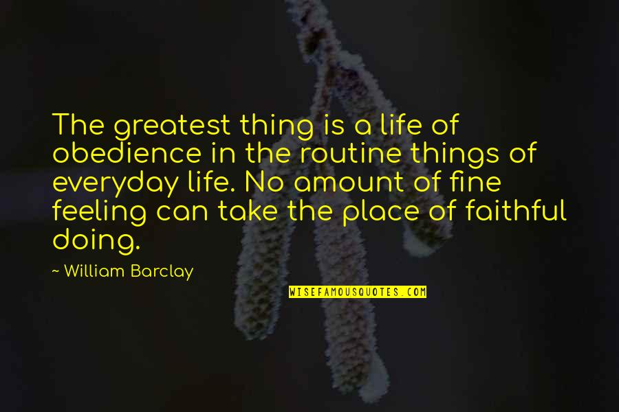 Life Everyday Quotes By William Barclay: The greatest thing is a life of obedience