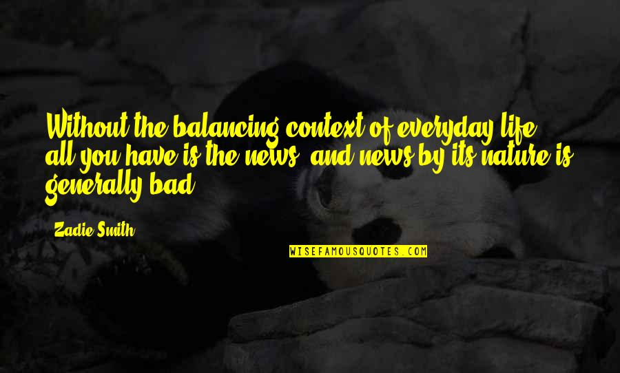Life Everyday Quotes By Zadie Smith: Without the balancing context of everyday life, all