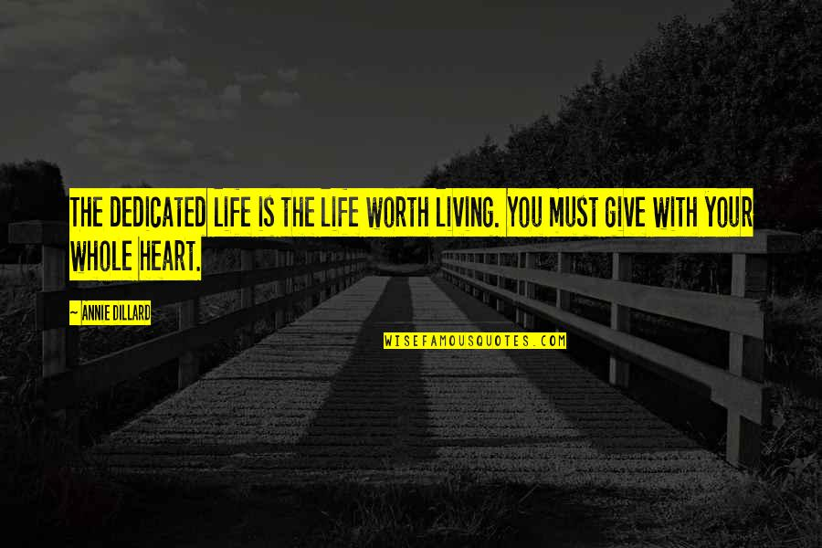 Life Expectancy Book Quotes By Annie Dillard: The dedicated life is the life worth living.
