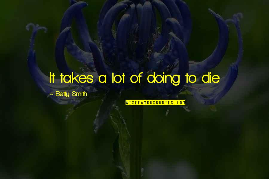 Life Expectancy Book Quotes By Betty Smith: It takes a lot of doing to die.