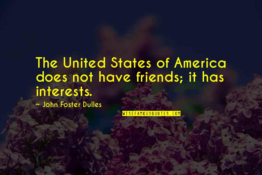Life Expectancy Book Quotes By John Foster Dulles: The United States of America does not have