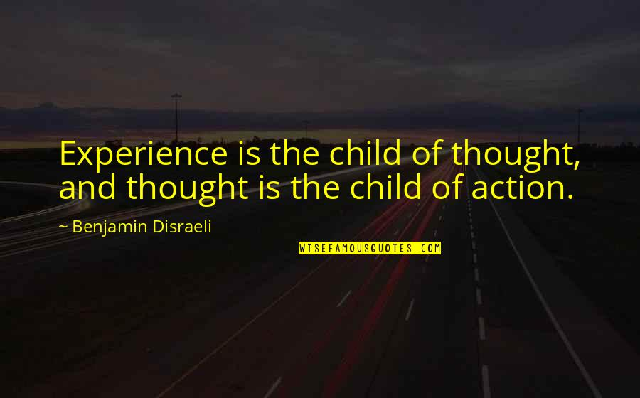 Life Experience Quotes By Benjamin Disraeli: Experience is the child of thought, and thought