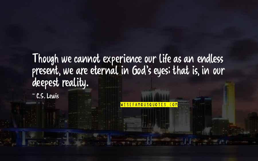 Life Experience Quotes By C.S. Lewis: Though we cannot experience our life as an