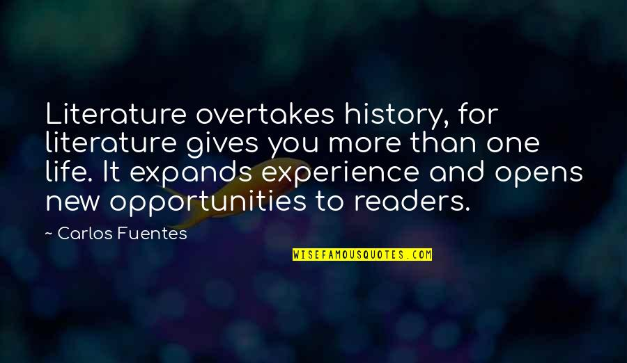 Life Experience Quotes By Carlos Fuentes: Literature overtakes history, for literature gives you more