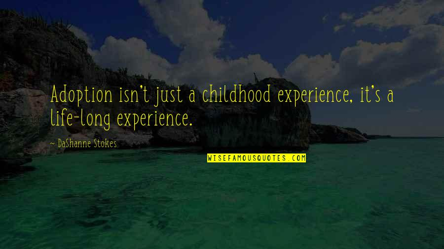 Life Experience Quotes By DaShanne Stokes: Adoption isn't just a childhood experience, it's a