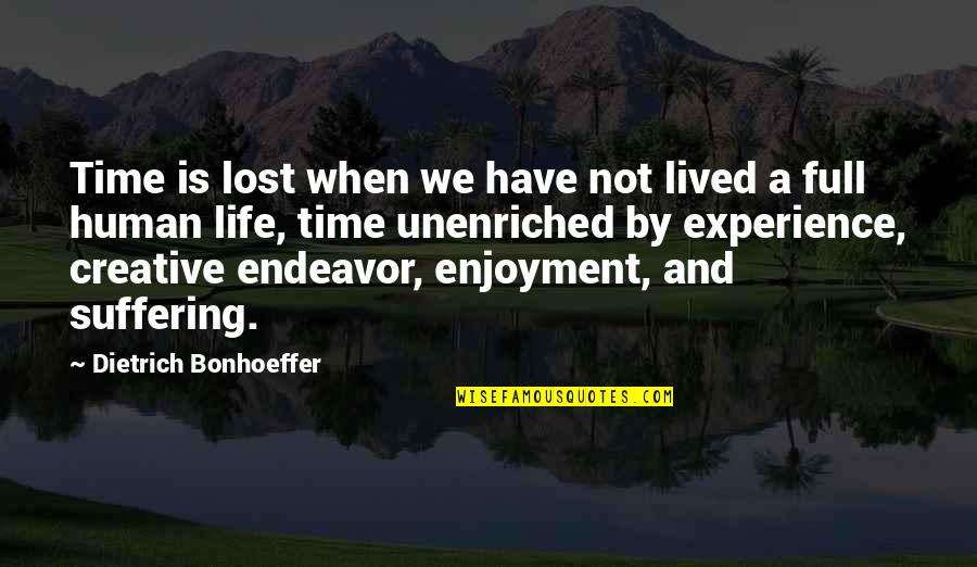 Life Experience Quotes By Dietrich Bonhoeffer: Time is lost when we have not lived
