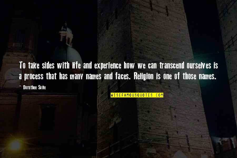 Life Experience Quotes By Dorothee Solle: To take sides with life and experience how