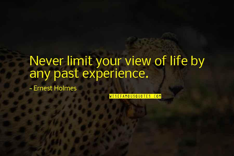 Life Experience Quotes By Ernest Holmes: Never limit your view of life by any