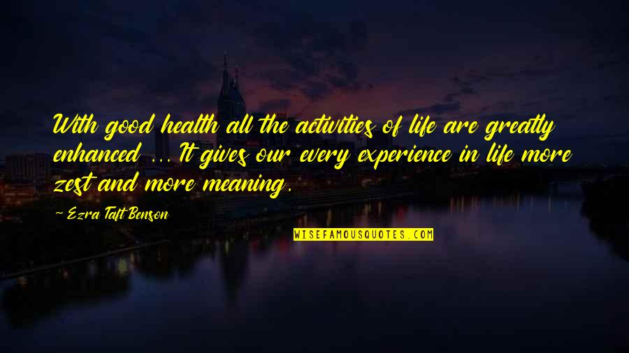 Life Experience Quotes By Ezra Taft Benson: With good health all the activities of life