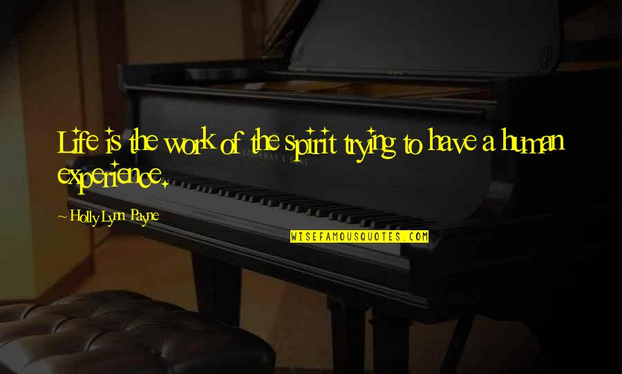 Life Experience Quotes By Holly Lynn Payne: Life is the work of the spirit trying