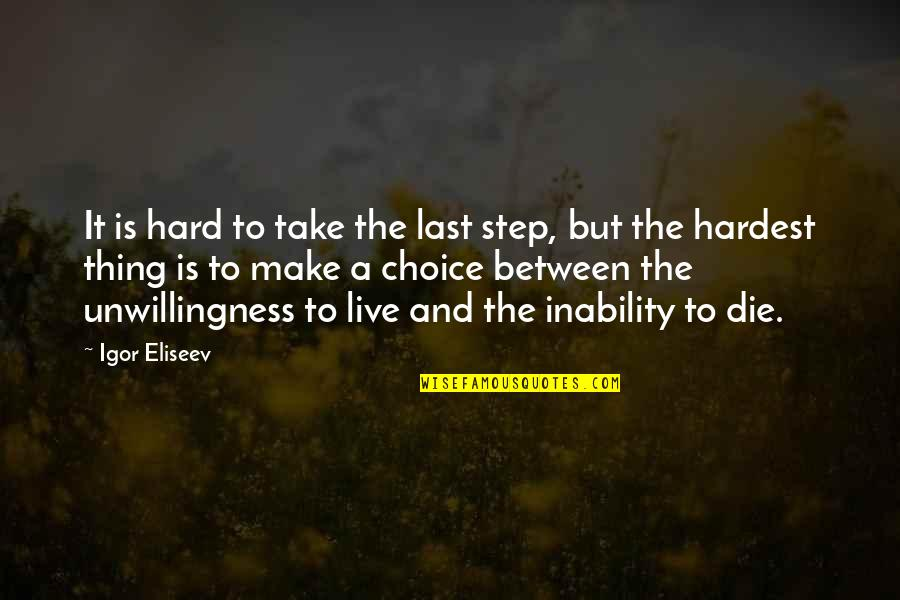 Life Experience Quotes By Igor Eliseev: It is hard to take the last step,