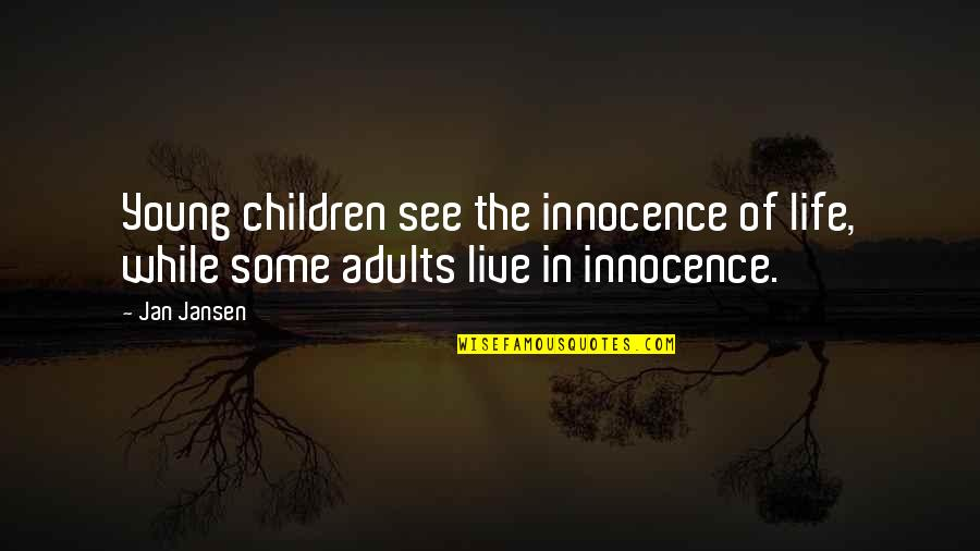 Life Experience Quotes By Jan Jansen: Young children see the innocence of life, while