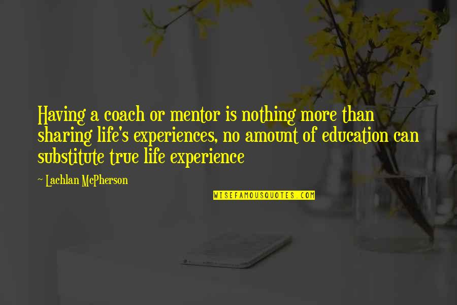 Life Experience Quotes By Lachlan McPherson: Having a coach or mentor is nothing more