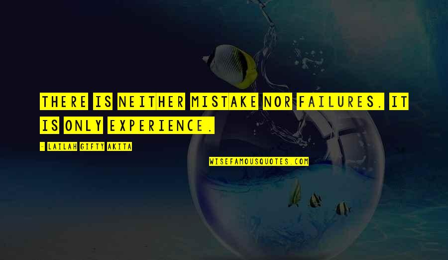 Life Experience Quotes By Lailah Gifty Akita: There is neither mistake nor failures. It is