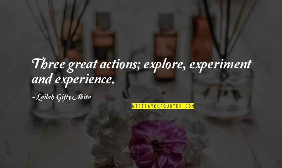 Life Experience Quotes By Lailah Gifty Akita: Three great actions; explore, experiment and experience.