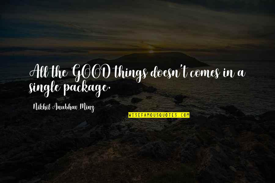 Life Experience Quotes By Nikhil Anubhav Minz: All the GOOD things doesn't comes in a