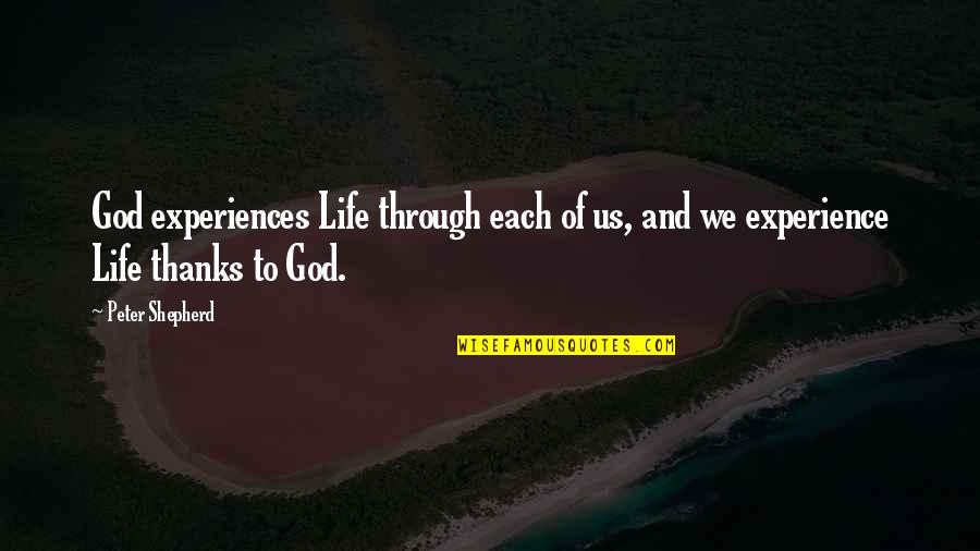 Life Experience Quotes By Peter Shepherd: God experiences Life through each of us, and