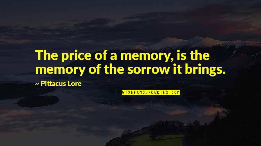 Life Experience Quotes By Pittacus Lore: The price of a memory, is the memory