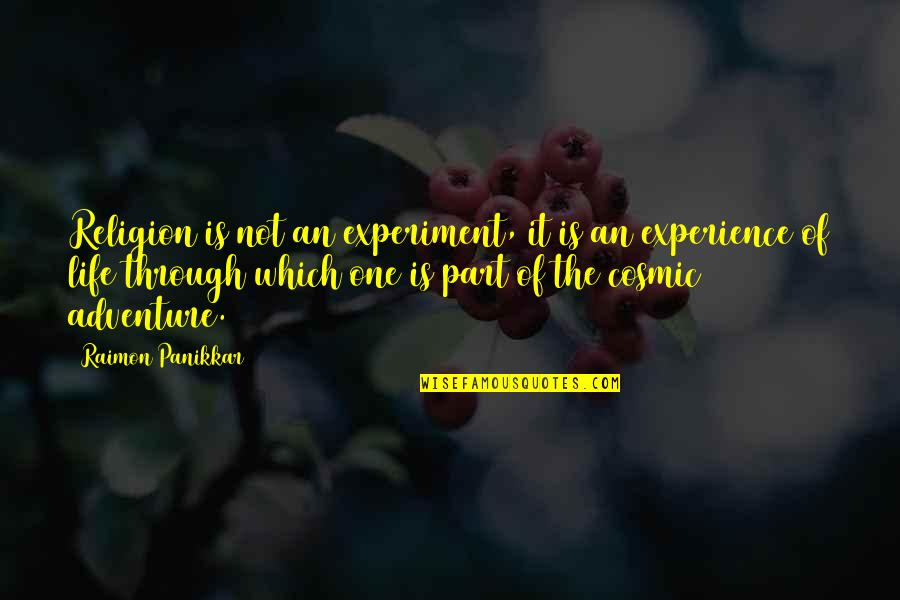 Life Experience Quotes By Raimon Panikkar: Religion is not an experiment, it is an