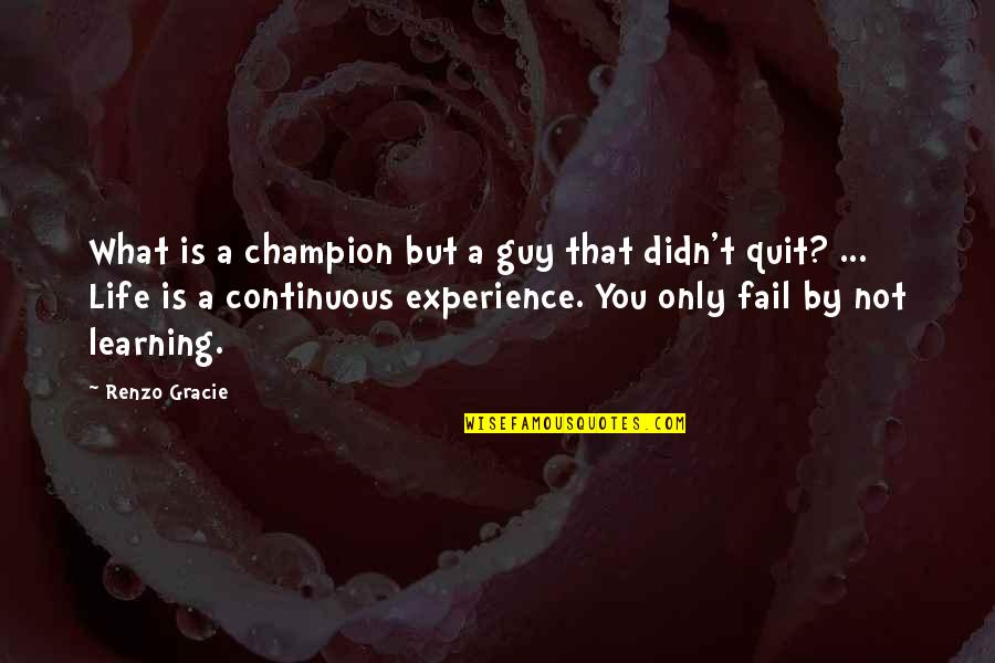 Life Experience Quotes By Renzo Gracie: What is a champion but a guy that