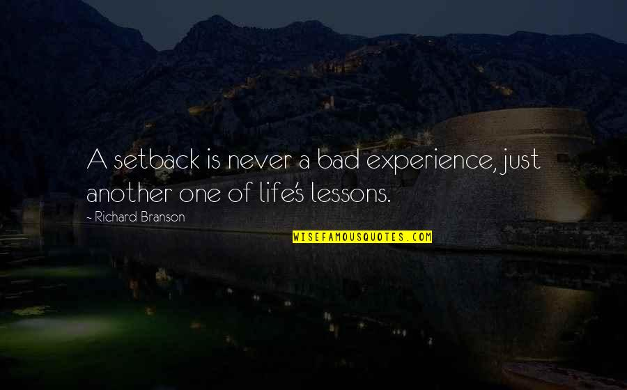 Life Experience Quotes By Richard Branson: A setback is never a bad experience, just