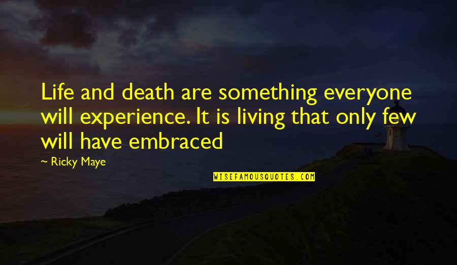 Life Experience Quotes By Ricky Maye: Life and death are something everyone will experience.