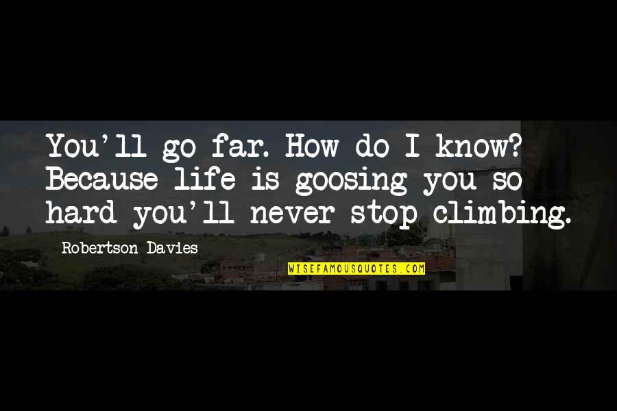 Life Experience Quotes By Robertson Davies: You'll go far. How do I know? Because