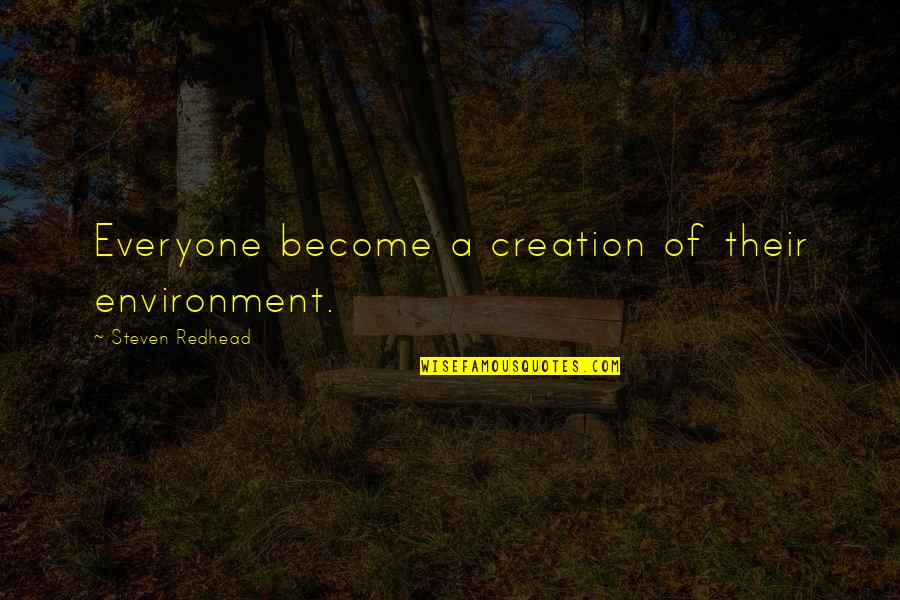 Life Experience Quotes By Steven Redhead: Everyone become a creation of their environment.