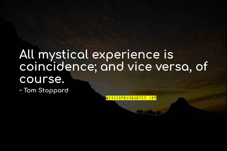 Life Experience Quotes By Tom Stoppard: All mystical experience is coincidence; and vice versa,