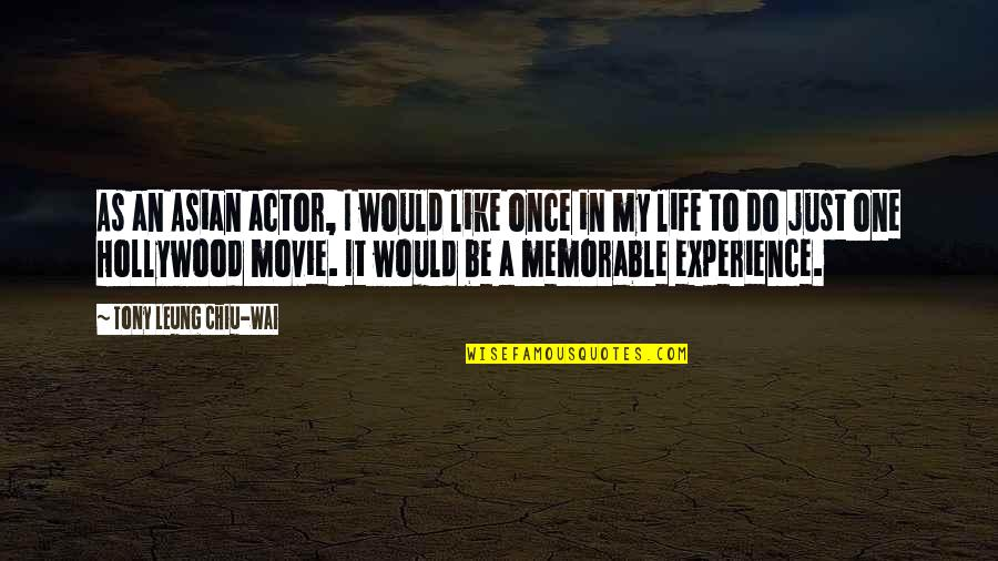 Life Experience Quotes By Tony Leung Chiu-Wai: As an Asian actor, I would like once