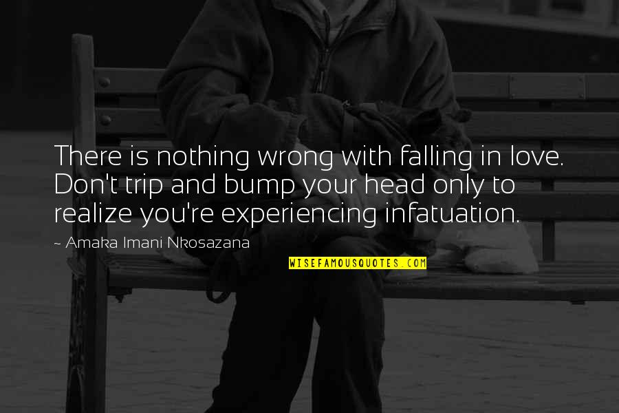 Life Experiencing Quotes By Amaka Imani Nkosazana: There is nothing wrong with falling in love.