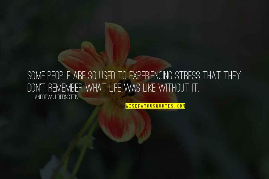 Life Experiencing Quotes By Andrew J. Bernstein: Some people are so used to experiencing stress