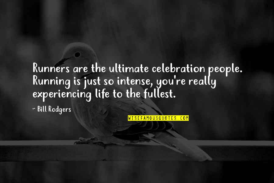Life Experiencing Quotes By Bill Rodgers: Runners are the ultimate celebration people. Running is