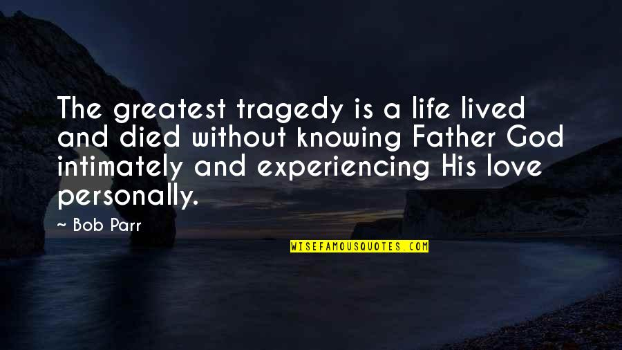 Life Experiencing Quotes By Bob Parr: The greatest tragedy is a life lived and