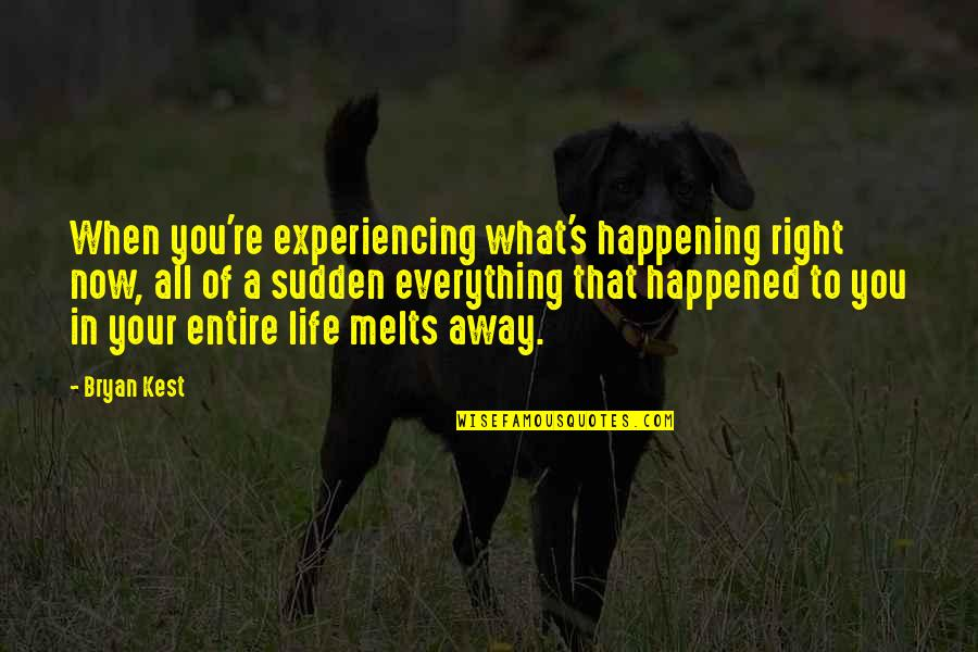 Life Experiencing Quotes By Bryan Kest: When you're experiencing what's happening right now, all