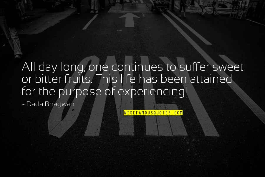 Life Experiencing Quotes By Dada Bhagwan: All day long, one continues to suffer sweet