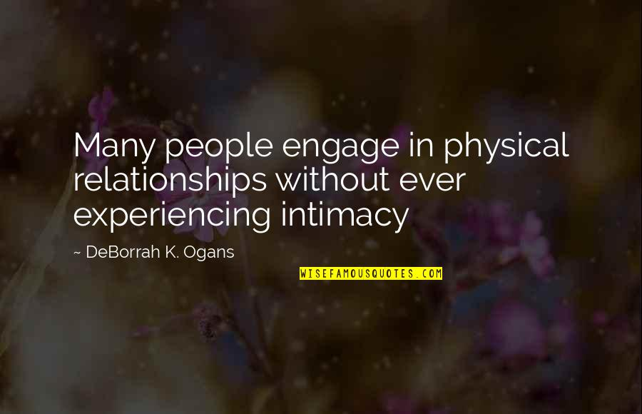 Life Experiencing Quotes By DeBorrah K. Ogans: Many people engage in physical relationships without ever